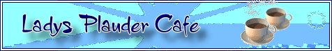 Lady,s Plauder Cafe (Bannertausch)